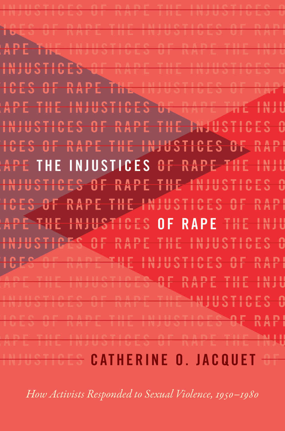 Book cover for The Injustices of Rape: How Activists Responded to Sexual Violence, 1950-1980